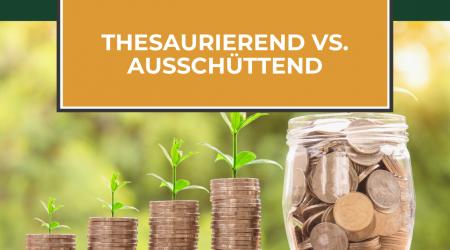 Thesaurierend vs. ausschüttend – Welche Variante ist besser?